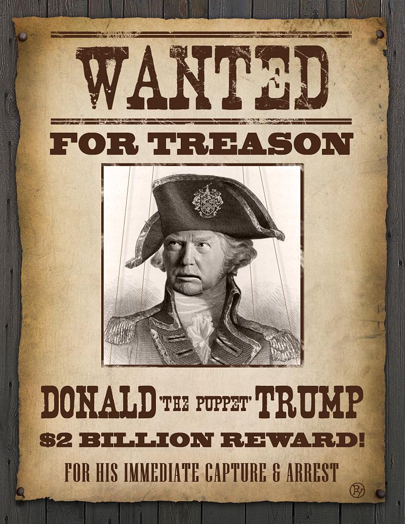 "WANTED FOR TREASON: DONALD ""THE PUPPET"" TRUMP – eTruePolitics"
