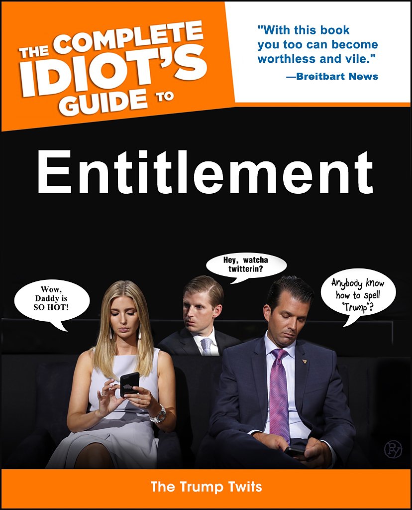 The Complete Idiot's Guide to Entitlement by Donald Jr., Ivanka and Eric Trump Now in Bookstores