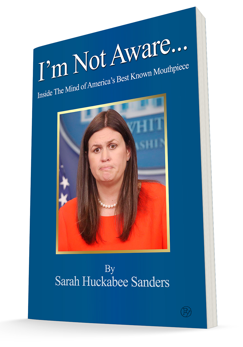 "Drain The Swamp? On Sarah Sanders Last Day as Press Secretary Vile Press Releases Memoir: ""I'm Not Aware: Inside the Mind of America's Mouthpiece"""
