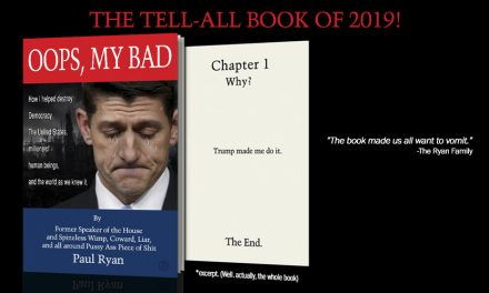 "Paul Ryan Trashes Trump in Explosive New Book: ""My Overweening Ambition Led Me to Support a Traitorous, Unbalanced & Despicable Human Being"""