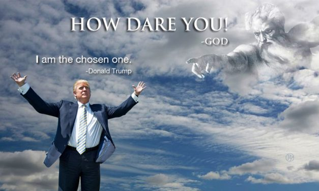 """God Not Happy With Trump's """"I Am The Chosen One"""""""