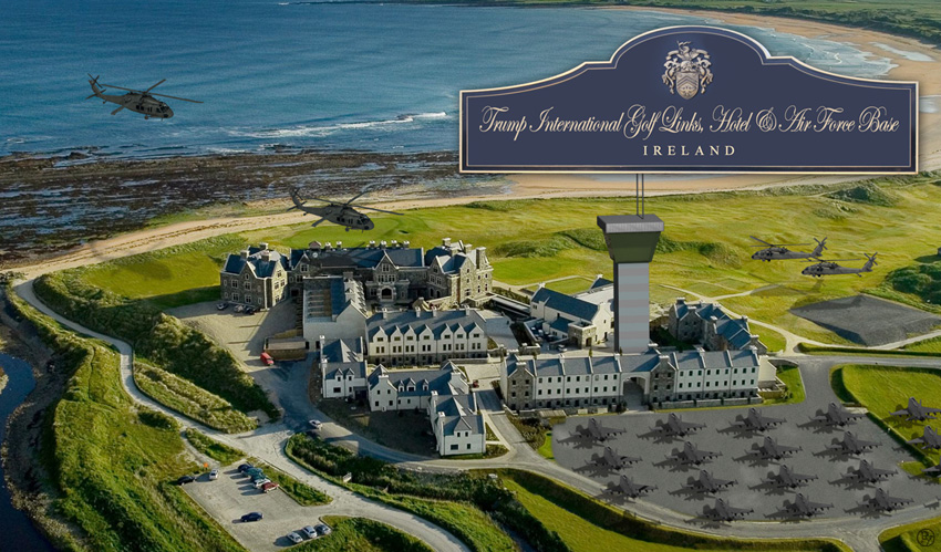 Trump Announces Latest U.S. Air Force Base Will Be Built Adjacent to His Doonbeg Golf Course in Ireland